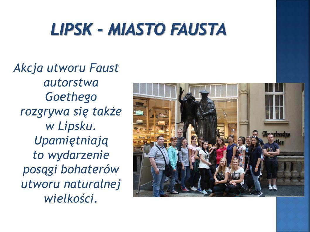 Akcja utworu Faust autorstwa Goethego rozgrywa się także w Lipsku.