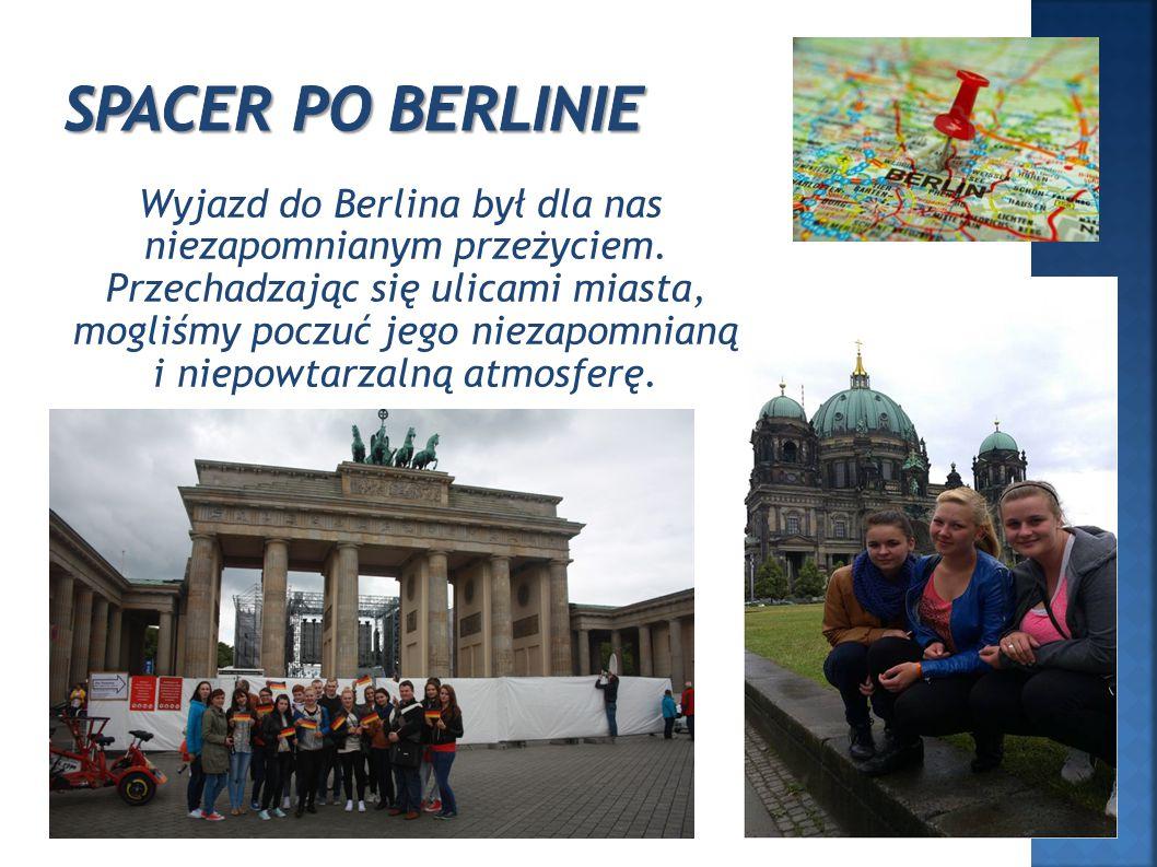 Wyjazd do Berlina był dla nas niezapomnianym przeżyciem.