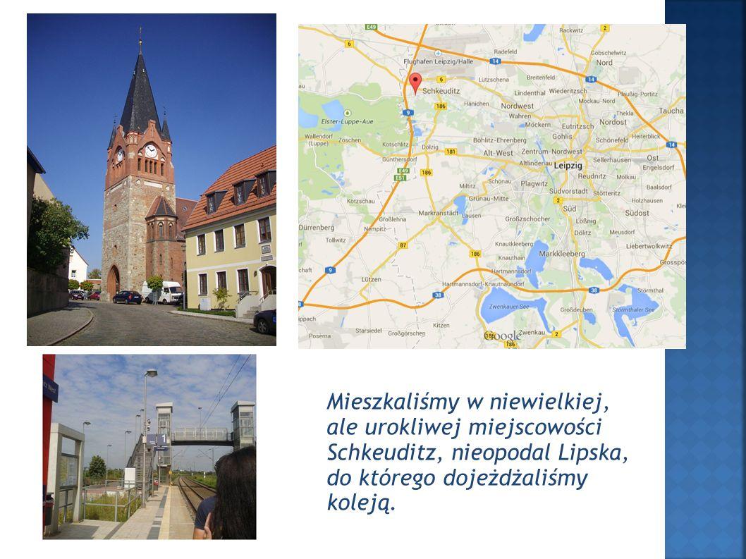 Mieszkaliśmy w niewielkiej, ale urokliwej miejscowości Schkeuditz, nieopodal Lipska, do którego dojeżdżaliśmy koleją.