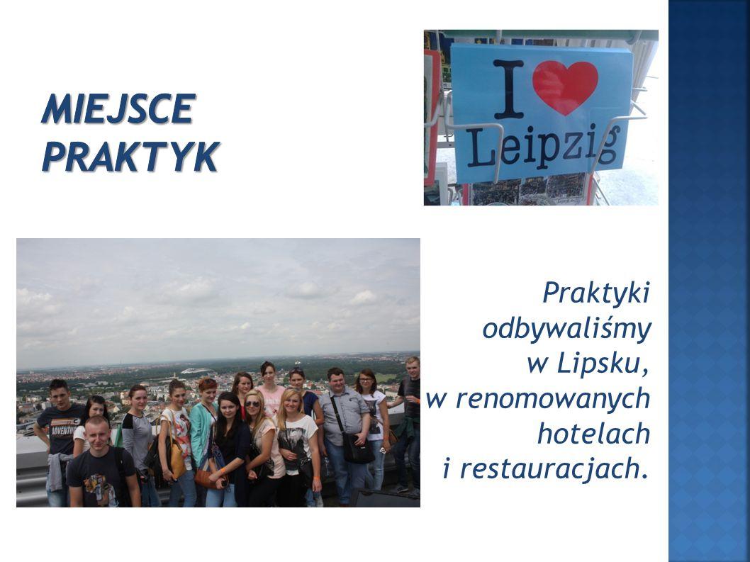 Praktyki odbywaliśmy w Lipsku, w renomowanych hotelach i restauracjach.
