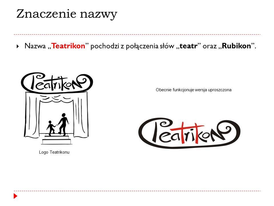 """Znaczenie nazwy  Nazwa """"Teatrikon"""" pochodzi z połączenia słów """"teatr"""" oraz """"Rubikon"""". Obecnie funkcjonuje wersja uproszczona Logo Teatrikonu"""