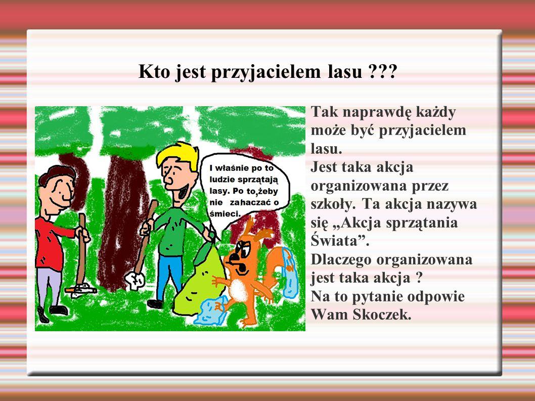 """Kto jest przyjacielem lasu ??? Tak naprawdę każdy może być przyjacielem lasu. Jest taka akcja organizowana przez szkoły. Ta akcja nazywa się """"Akcja sp"""