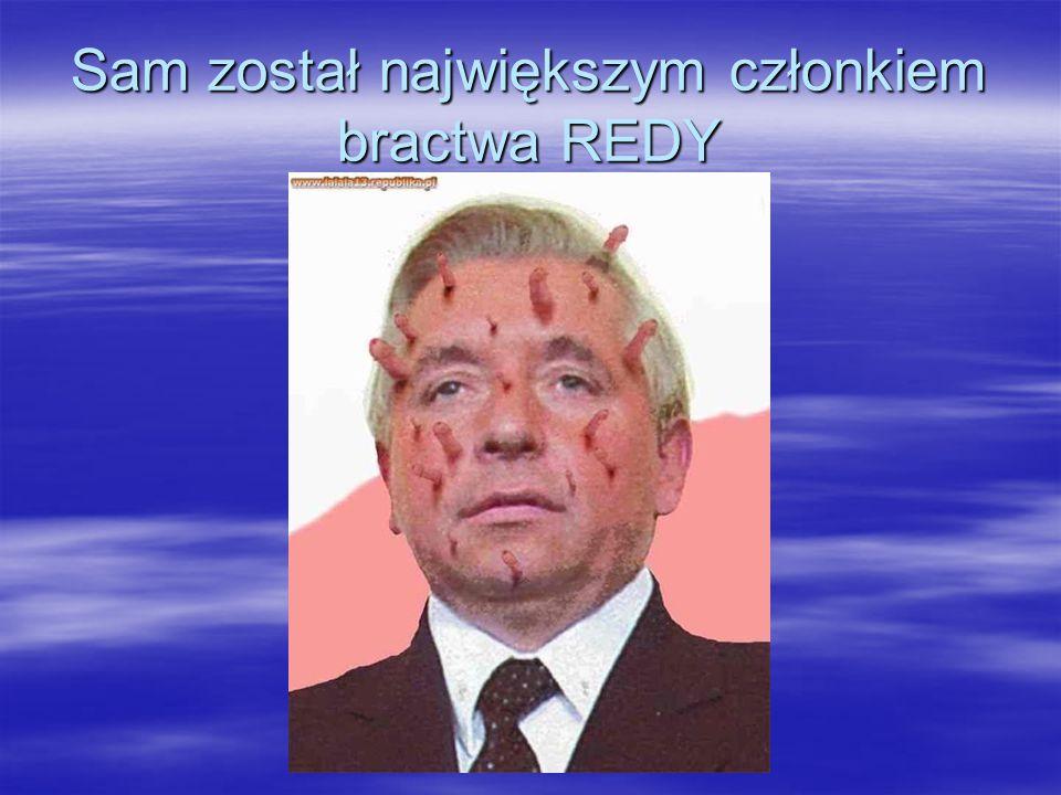 Sam został największym członkiem bractwa REDY