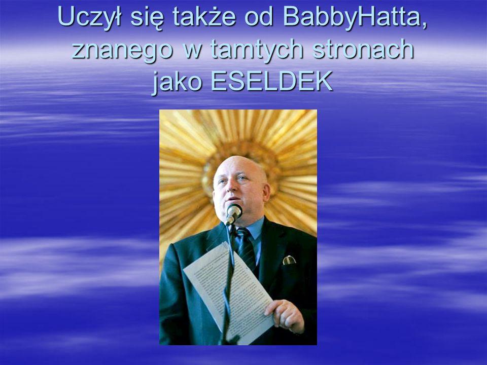 Uczył się także od BabbyHatta, znanego w tamtych stronach jako ESELDEK