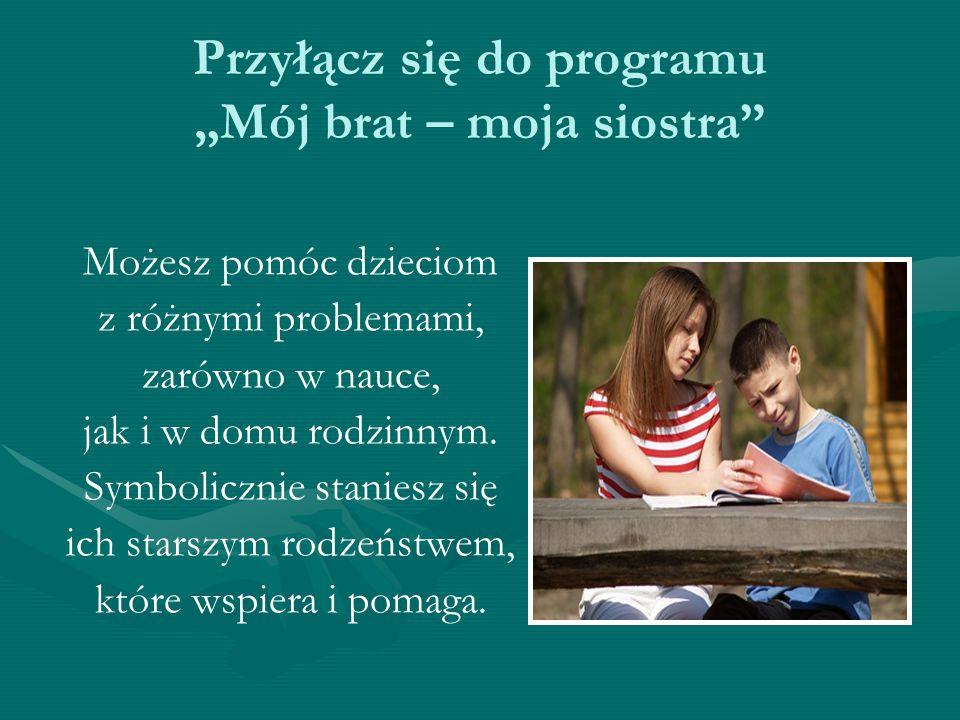 """Przyłącz się do programu """"Mój brat – moja siostra"""" Możesz pomóc dzieciom z różnymi problemami, zarówno w nauce, jak i w domu rodzinnym. Symbolicznie s"""