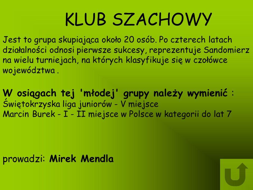 KLUB SZACHOWY Jest to grupa skupiająca około 20 osób. Po czterech latach działalności odnosi pierwsze sukcesy, reprezentuje Sandomierz na wielu turnie