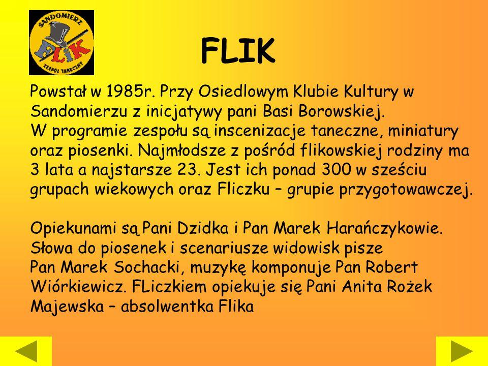 FLIK Powstał w 1985r. Przy Osiedlowym Klubie Kultury w Sandomierzu z inicjatywy pani Basi Borowskiej. W programie zespołu są inscenizacje taneczne, mi