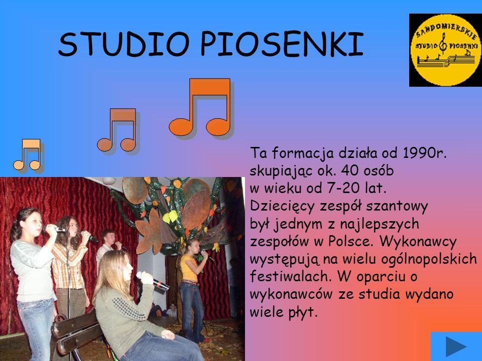 STUDIO PIOSENKI Ta formacja działa od 1990r. skupiając ok. 40 osób w wieku od 7-20 lat. Dziecięcy zespół szantowy był jednym z najlepszych zespołów w