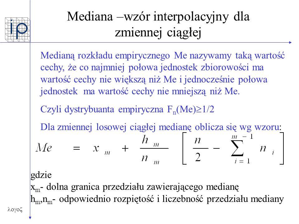  Mediana –wzór interpolacyjny dla zmiennej ciągłej gdzie x m - dolna granica przedziału zawierającego medianę h m,n m - odpowiednio rozpiętość i l