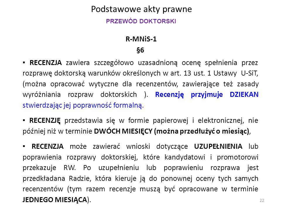 Podstawowe akty prawne R-MNiS-1 §6 ▪ RECENZJA zawiera szczegółowo uzasadnioną ocenę spełnienia przez rozprawę doktorską warunków określonych w art. 13