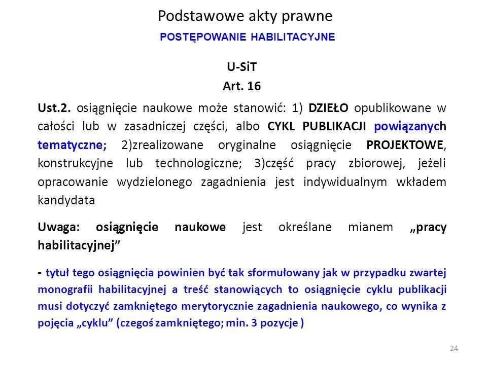 Podstawowe akty prawne U-SiT Art. 16 Ust.2. osiągnięcie naukowe może stanowić: 1) DZIEŁO opublikowane w całości lub w zasadniczej części, albo CYKL PU