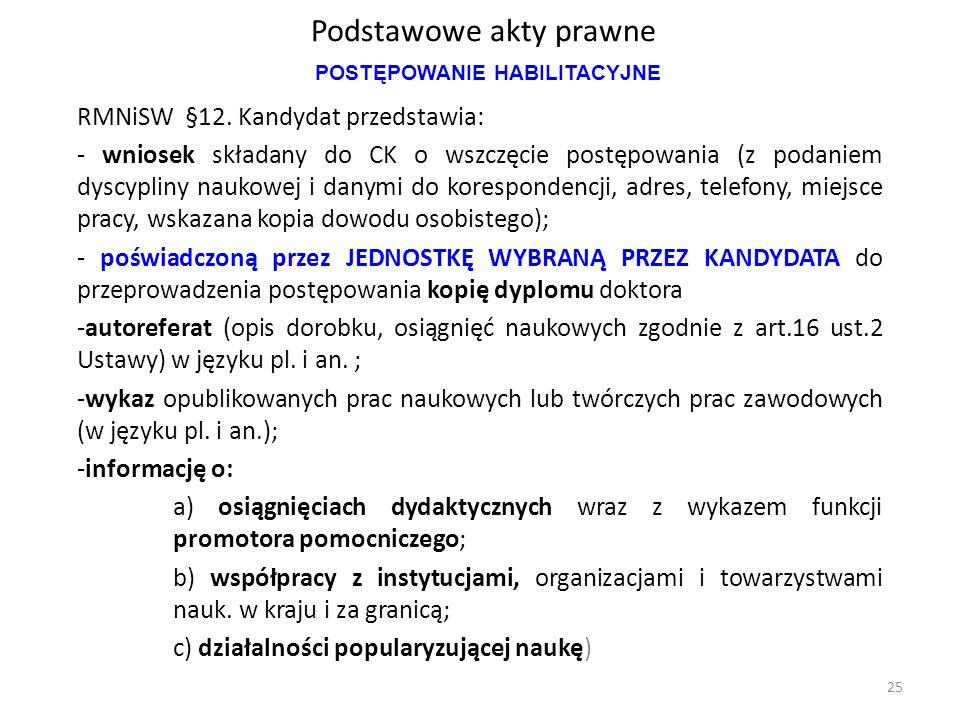 Podstawowe akty prawne RMNiSW §12. Kandydat przedstawia: - wniosek składany do CK o wszczęcie postępowania (z podaniem dyscypliny naukowej i danymi do