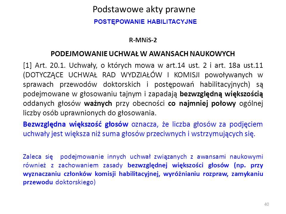 Podstawowe akty prawne R-MNiS-2 PODEJMOWANIE UCHWAŁ W AWANSACH NAUKOWYCH [1] Art. 20.1. Uchwały, o których mowa w art.14 ust. 2 i art. 18a ust.11 (DOT