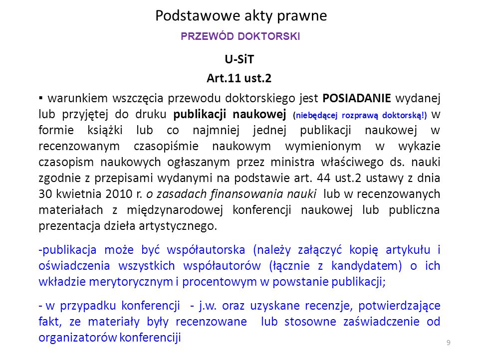 Podstawowe akty prawne U-SiT Art.11 ust.2 ▪ warunkiem wszczęcia przewodu doktorskiego jest POSIADANIE wydanej lub przyjętej do druku publikacji naukow