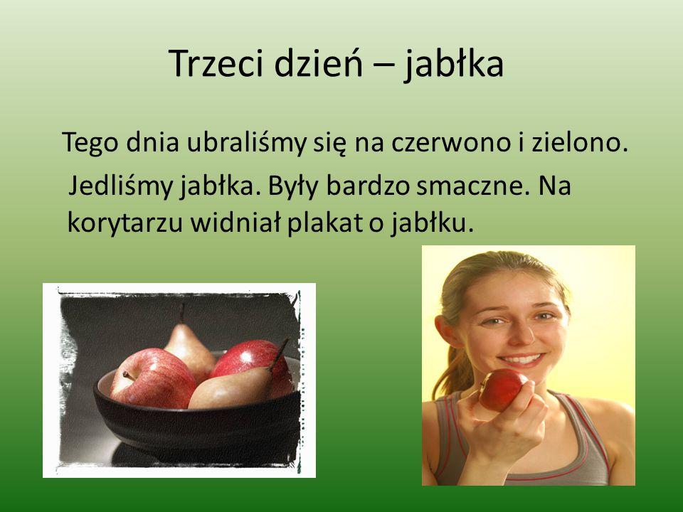 Trzeci dzień – jabłka Tego dnia ubraliśmy się na czerwono i zielono. Jedliśmy jabłka. Były bardzo smaczne. Na korytarzu widniał plakat o jabłku.