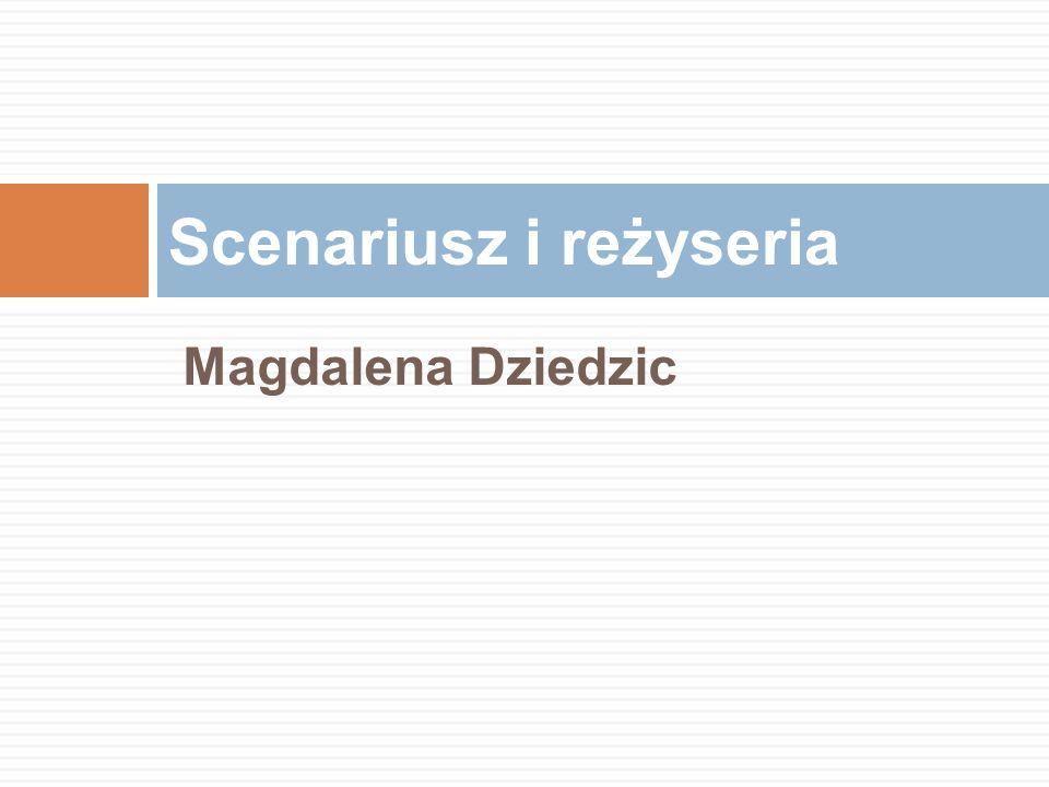 Magdalena Dziedzic Scenariusz i reżyseria