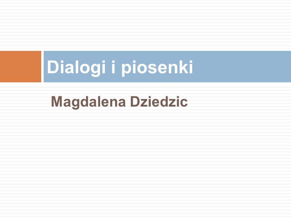 Magdalena Dziedzic Dialogi i piosenki