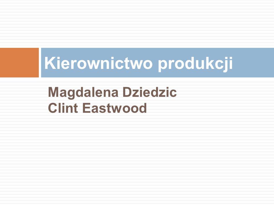 Magdalena Dziedzic Clint Eastwood Kierownictwo produkcji