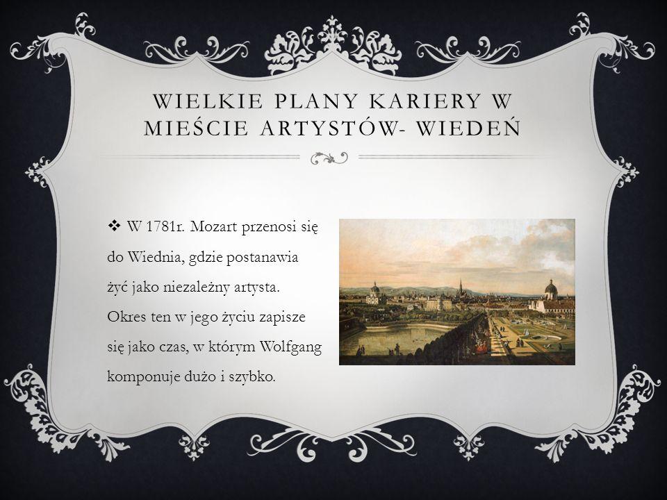  W 1781r.Mozart przenosi się do Wiednia, gdzie postanawia żyć jako niezależny artysta.