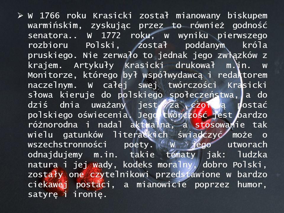  1735 (3 II) – w Dubiecku rodzi się przyszły poeta;  1743-1750 – Krasicki uczy się w jezuickim kolegium lwowskim;  1751 – Krasicki wyjeżdżą do Warszawy, gdzie podejmuje naukę w seminarium misjonarzy przy kościele Św.