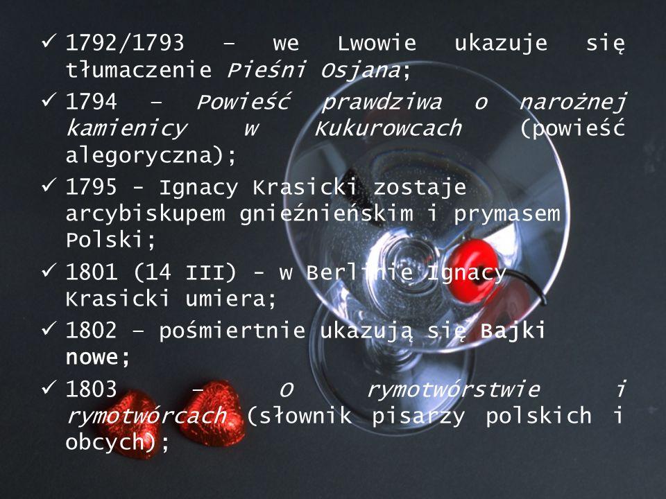 1792/1793 – we Lwowie ukazuje się tłumaczenie Pieśni Osjana; 1794 – Powieść prawdziwa o narożnej kamienicy w Kukurowcach (powieść alegoryczna); 1795 -