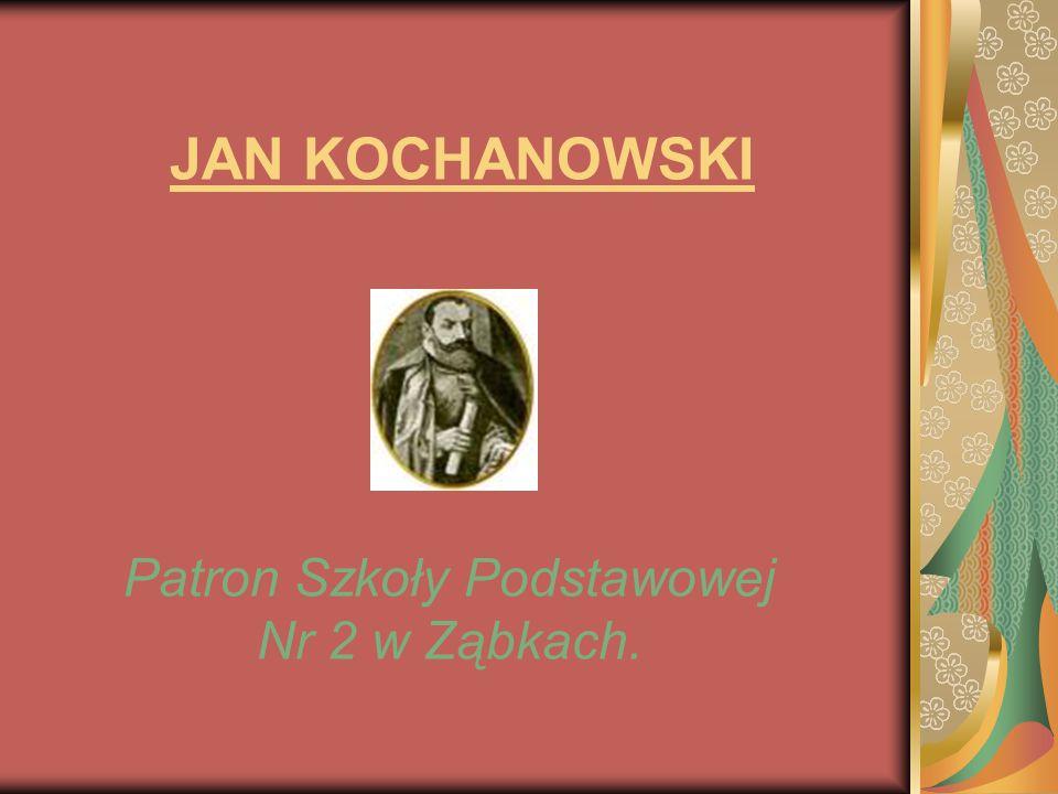 JAN KOCHANOWSKI Patron Szkoły Podstawowej Nr 2 w Ząbkach.