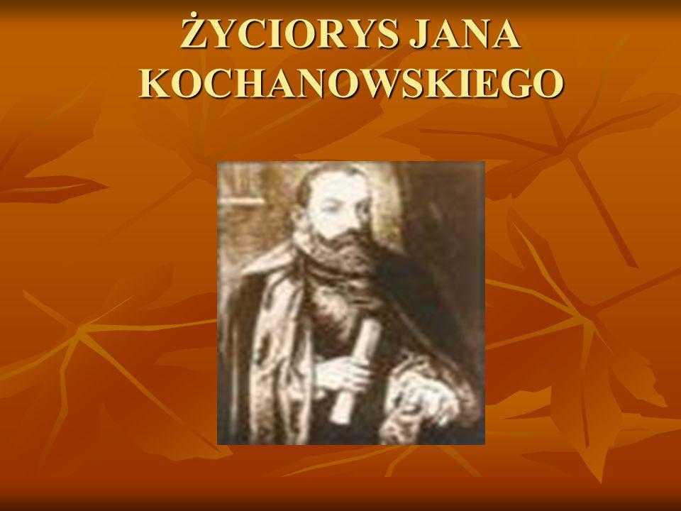 RODZINA JANA Jan Kochanowski - herbu Korwin urodził się w 1530r.
