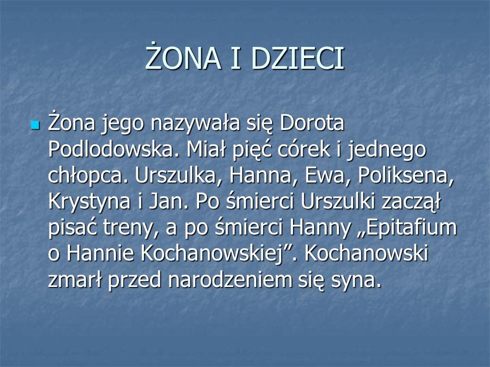 ŻONA I DZIECI Żona jego nazywała się Dorota Podlodowska. Miał pięć córek i jednego chłopca. Urszulka, Hanna, Ewa, Poliksena, Krystyna i Jan. Po śmierc