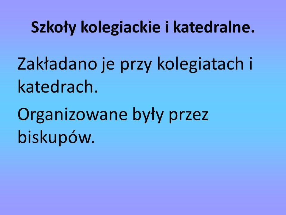 Szkoła w Wiślicy.Wiślicka szkoła kolegiacka pojawia się gdzieś w pierwszej połowie XIII w.
