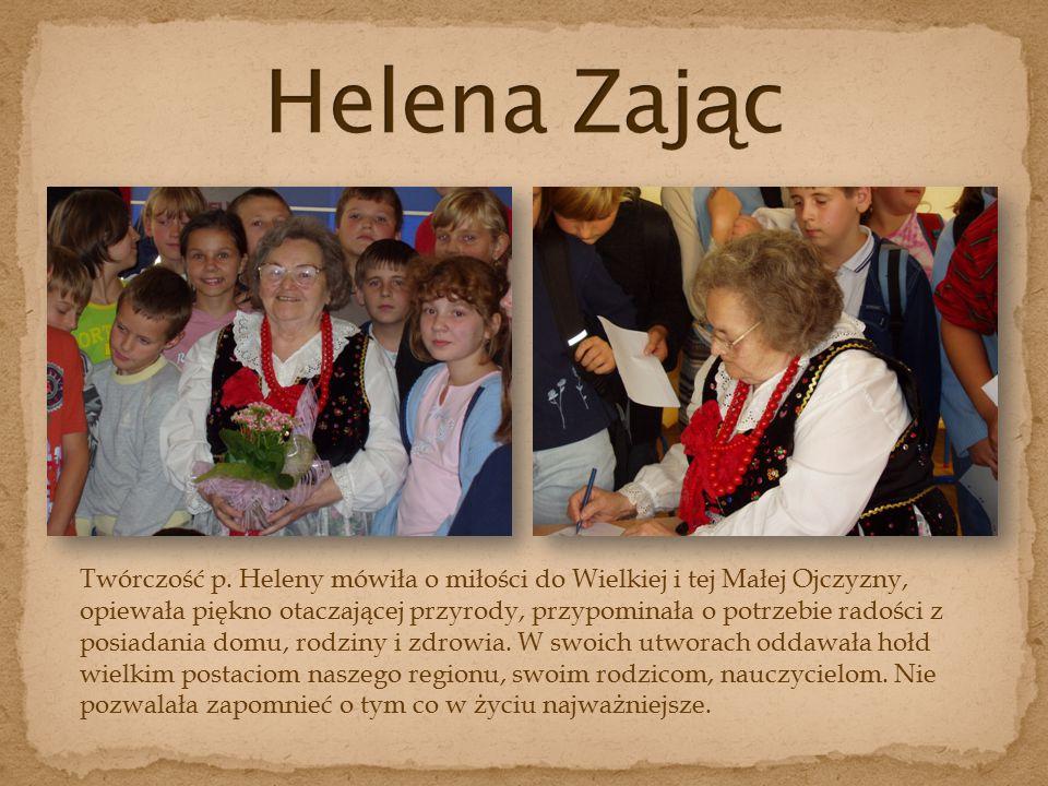 Twórczość p. Heleny mówiła o miłości do Wielkiej i tej Małej Ojczyzny, opiewała piękno otaczającej przyrody, przypominała o potrzebie radości z posiad