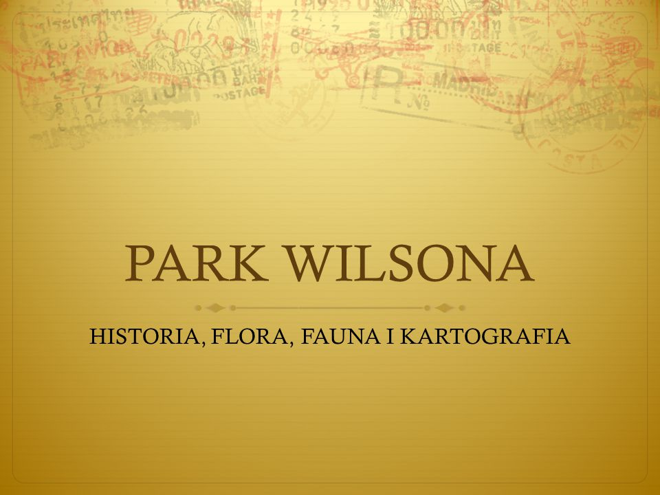 PARK WILSONA HISTORIA, FLORA, FAUNA I KARTOGRAFIA