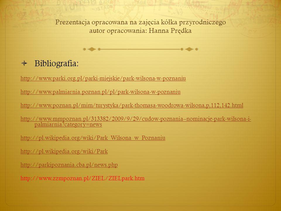Prezentacja opracowana na zaj ę cia kó ł ka przyrodniczego autor opracowania: Hanna Pr ę dka  Bibliografia: http://www.parki.org.pl/parki-miejskie/pa