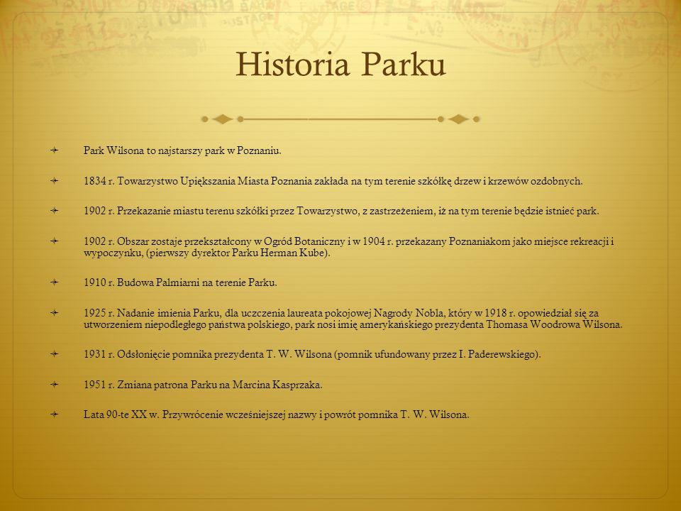 Historia Parku  Park Wilsona to najstarszy park w Poznaniu.  1834 r. Towarzystwo Upi ę kszania Miasta Poznania zak ł ada na tym terenie szkó ł k ę d
