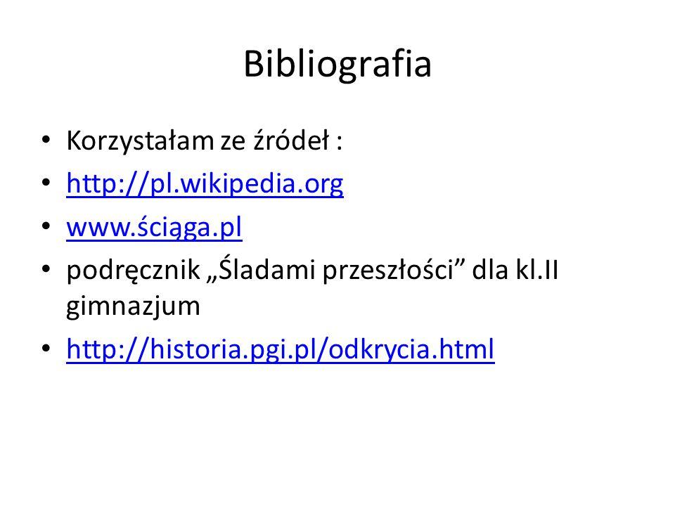 """Bibliografia Korzystałam ze źródeł : http://pl.wikipedia.org www.ściąga.pl podręcznik """"Śladami przeszłości"""" dla kl.II gimnazjum http://historia.pgi.pl"""