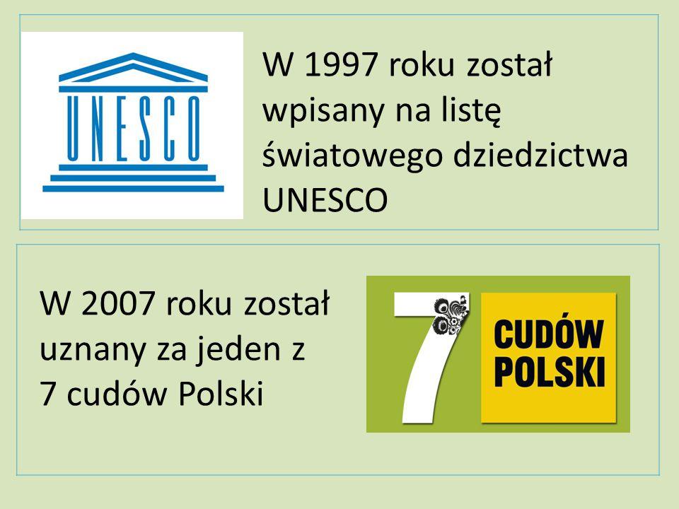 W 1997 roku został wpisany na listę światowego dziedzictwa UNESCO W 2007 roku został uznany za jeden z 7 cudów Polski