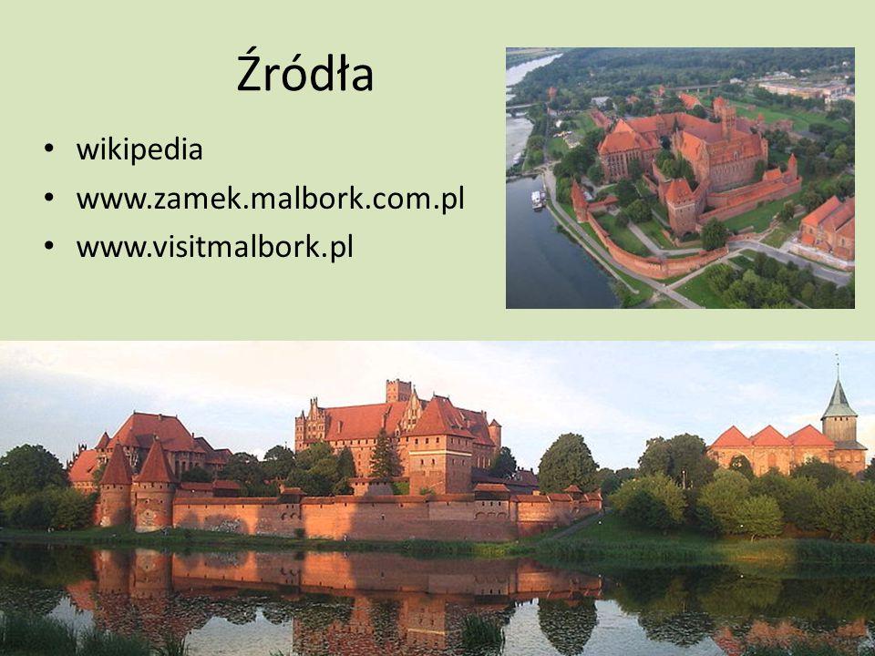 Źródła wikipedia www.zamek.malbork.com.pl www.visitmalbork.pl