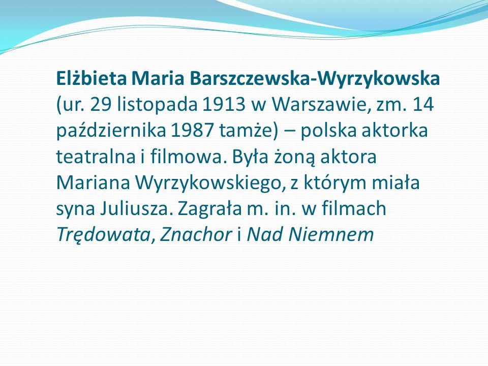 Elżbieta Maria Barszczewska-Wyrzykowska (ur. 29 listopada 1913 w Warszawie, zm. 14 października 1987 tamże) – polska aktorka teatralna i filmowa. Była