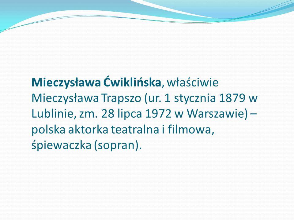 Mieczysława Ćwiklińska, właściwie Mieczysława Trapszo (ur. 1 stycznia 1879 w Lublinie, zm. 28 lipca 1972 w Warszawie) – polska aktorka teatralna i fil