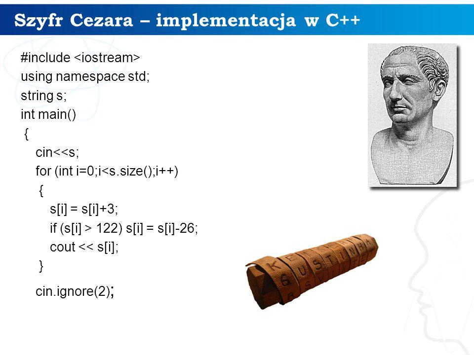 Szyfr Cezara – implementacja w C++ 5 #include using namespace std; string s; int main() { cin<<s; for (int i=0;i<s.size();i++) { s[i] = s[i]+3; if (s[