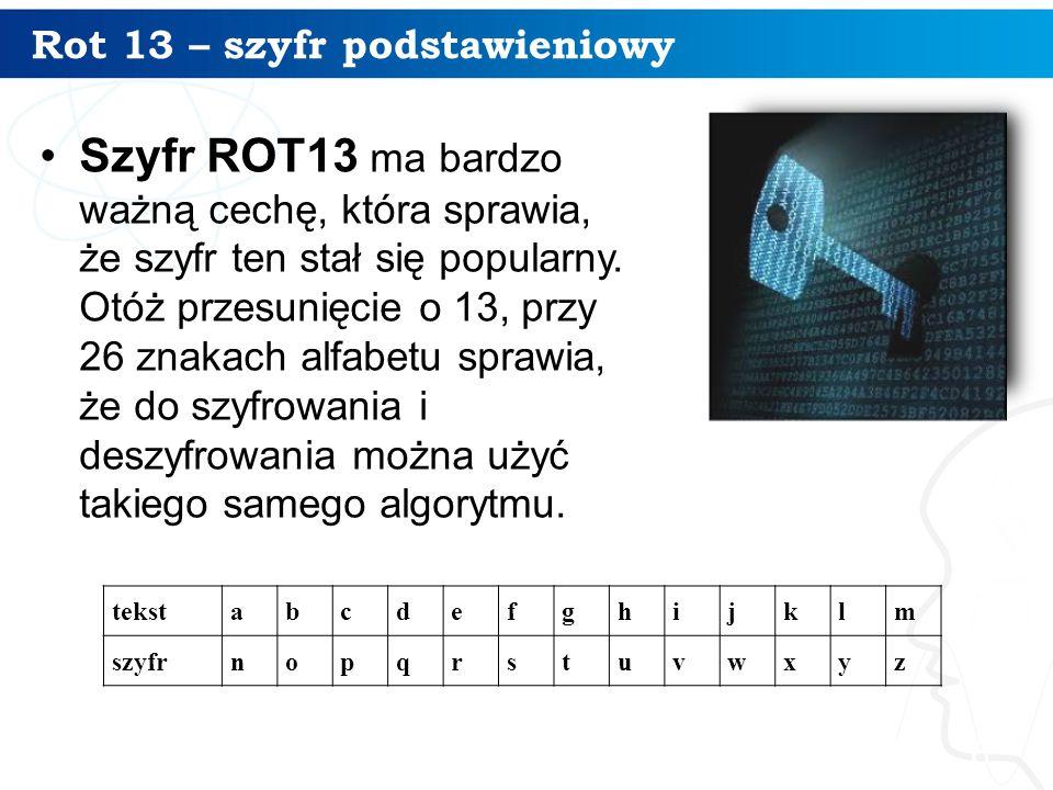 Rot 13 – szyfr podstawieniowy 6 Szyfr ROT13 ma bardzo ważną cechę, która sprawia, że szyfr ten stał się popularny. Otóż przesunięcie o 13, przy 26 zna