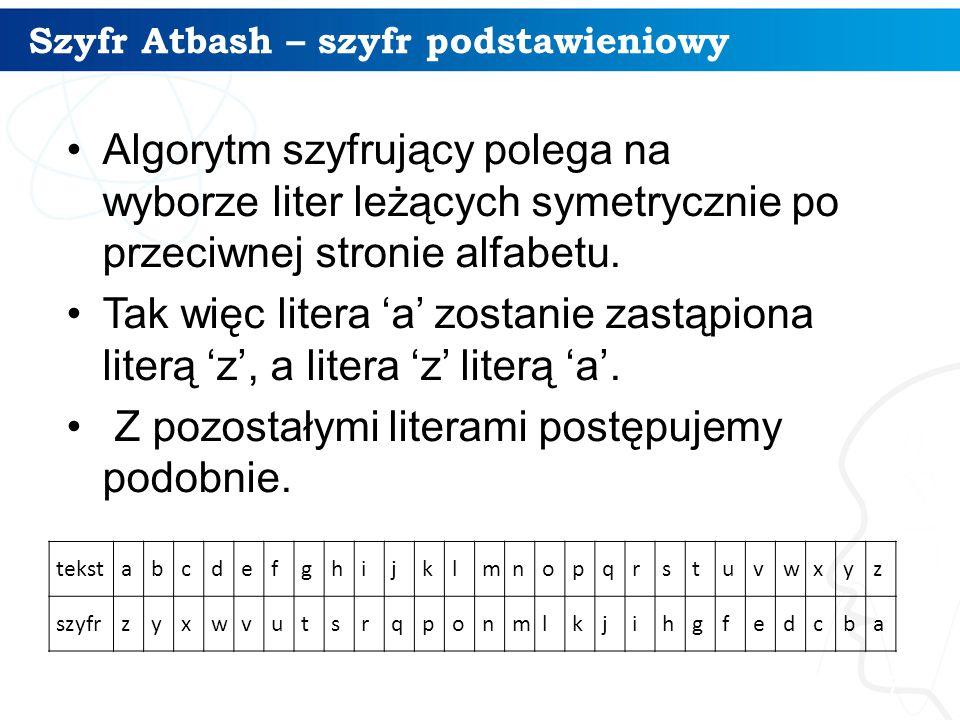 Szyfr Atbash – szyfr podstawieniowy 7 tekstabcdefghijklmnopqrstuvwxyz szyfrzyxwvutsrqponmlkjihgfedcba Algorytm szyfrujący polega na wyborze liter leżą