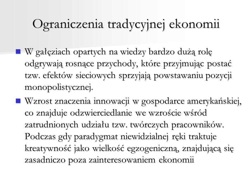 Ograniczenia tradycyjnej ekonomii W gałęziach opartych na wiedzy bardzo dużą rolę odgrywają rosnące przychody, które przyjmując postać tzw.