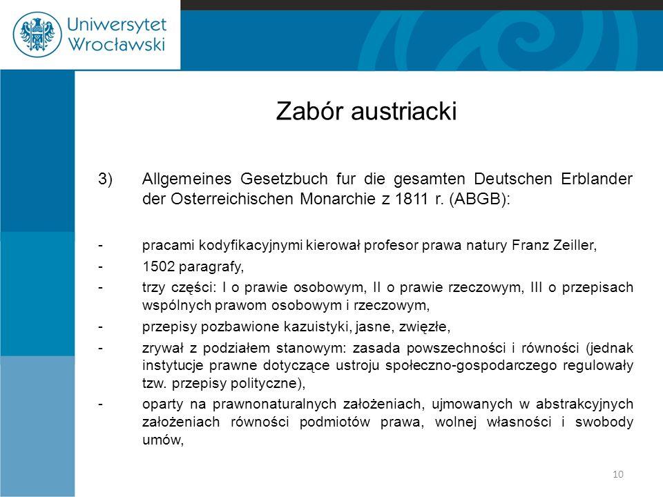 Zabór austriacki 3)Allgemeines Gesetzbuch fur die gesamten Deutschen Erblander der Osterreichischen Monarchie z 1811 r. (ABGB): -pracami kodyfikacyjny