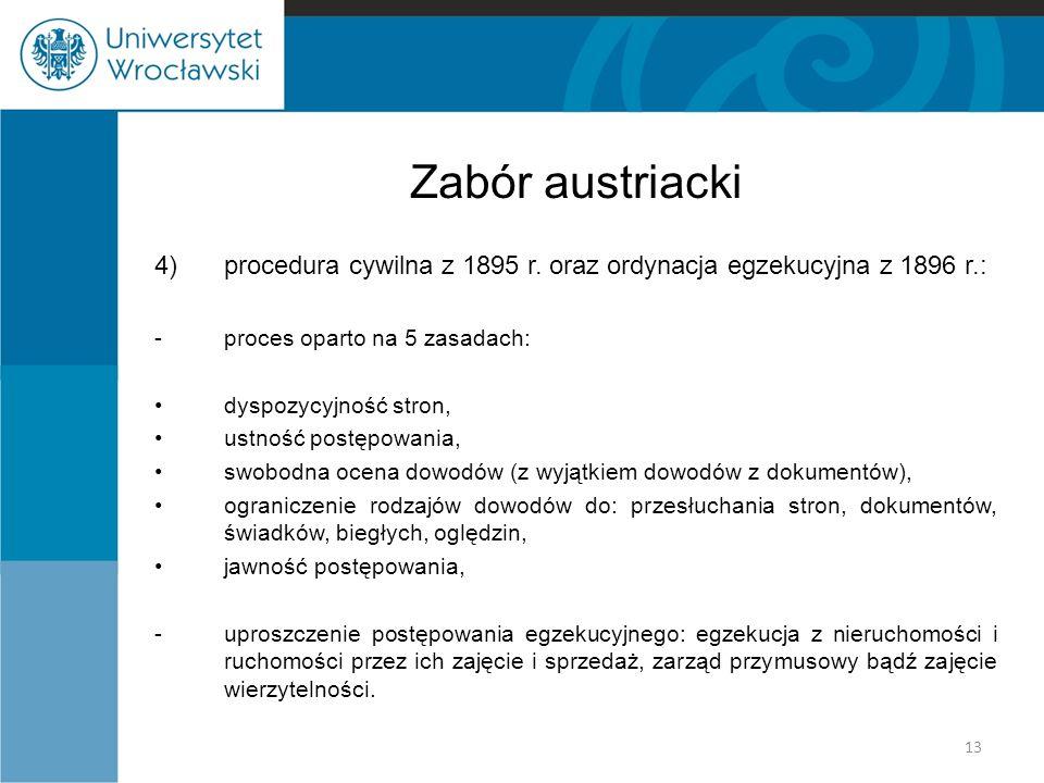 Zabór austriacki 4)procedura cywilna z 1895 r. oraz ordynacja egzekucyjna z 1896 r.: -proces oparto na 5 zasadach: dyspozycyjność stron, ustność postę