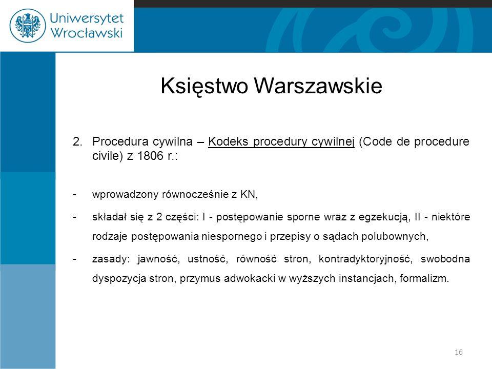 Księstwo Warszawskie 2.Procedura cywilna – Kodeks procedury cywilnej (Code de procedure civile) z 1806 r.: -wprowadzony równocześnie z KN, -składał si