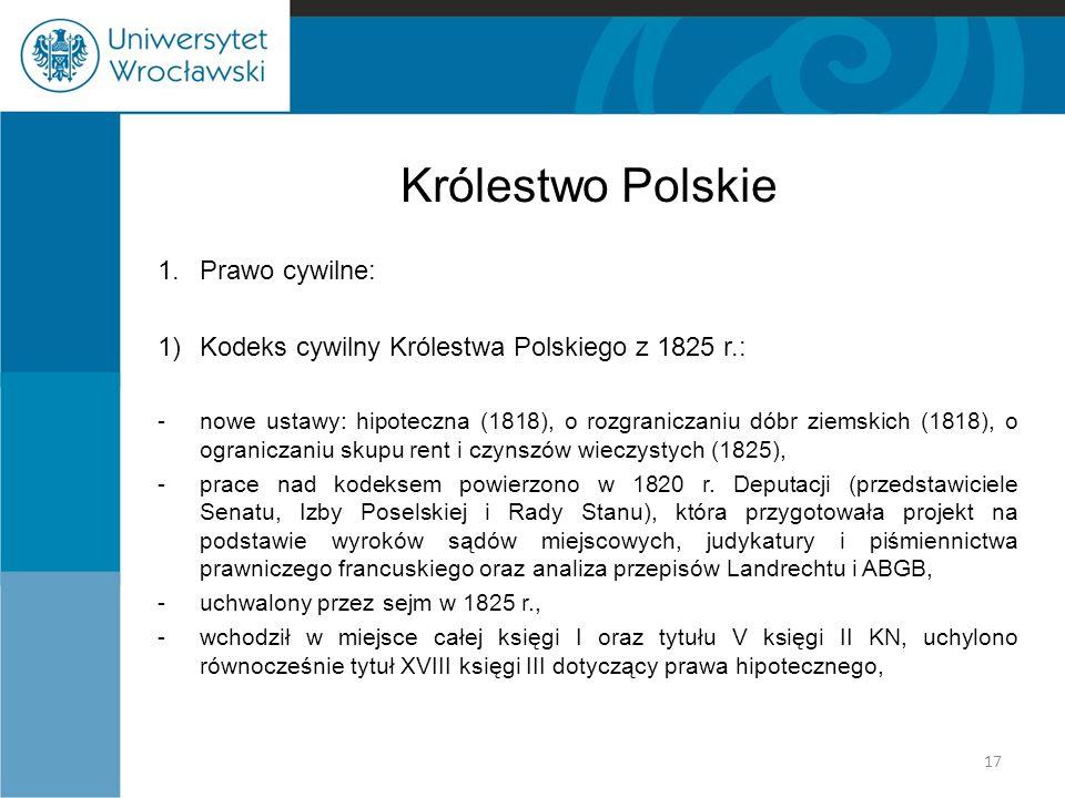 Królestwo Polskie 1.Prawo cywilne: 1)Kodeks cywilny Królestwa Polskiego z 1825 r.: -nowe ustawy: hipoteczna (1818), o rozgraniczaniu dóbr ziemskich (1
