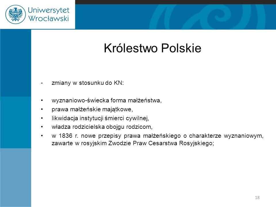 Królestwo Polskie -zmiany w stosunku do KN: wyznaniowo-świecka forma małżeństwa, prawa małżeńskie majątkowe, likwidacja instytucji śmierci cywilnej, w