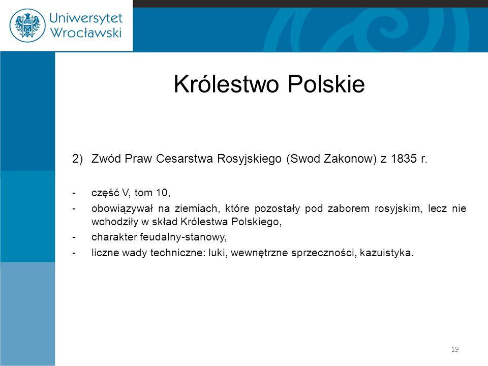 Królestwo Polskie 2)Zwód Praw Cesarstwa Rosyjskiego (Swod Zakonow) z 1835 r. -część V, tom 10, -obowiązywał na ziemiach, które pozostały pod zaborem r