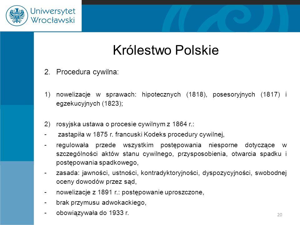 Królestwo Polskie 2.Procedura cywilna: 1)nowelizacje w sprawach: hipotecznych (1818), posesoryjnych (1817) i egzekucyjnych (1823); 2)rosyjska ustawa o
