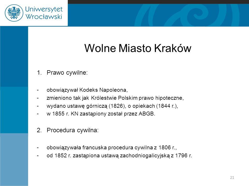 Wolne Miasto Kraków 1. Prawo cywilne: -obowiązywał Kodeks Napoleona, -zmieniono tak jak Królestwie Polskim prawo hipoteczne, -wydano ustawę górniczą (